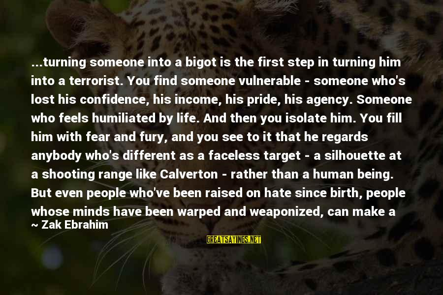 Pride And Fear Sayings By Zak Ebrahim: ...turning someone into a bigot is the first step in turning him into a terrorist.