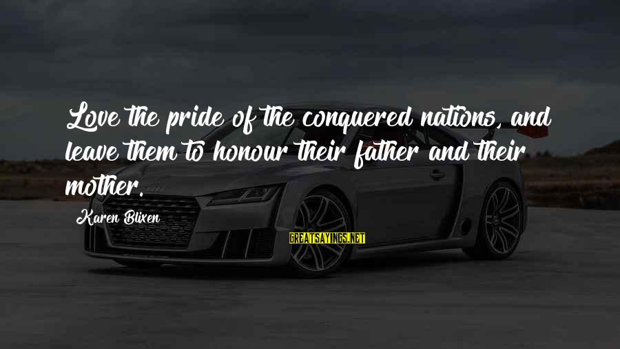Pride And Honour Sayings By Karen Blixen: Love the pride of the conquered nations, and leave them to honour their father and