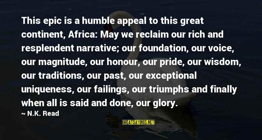 Pride And Honour Sayings By N.K. Read: This epic is a humble appeal to this great continent, Africa: May we reclaim our