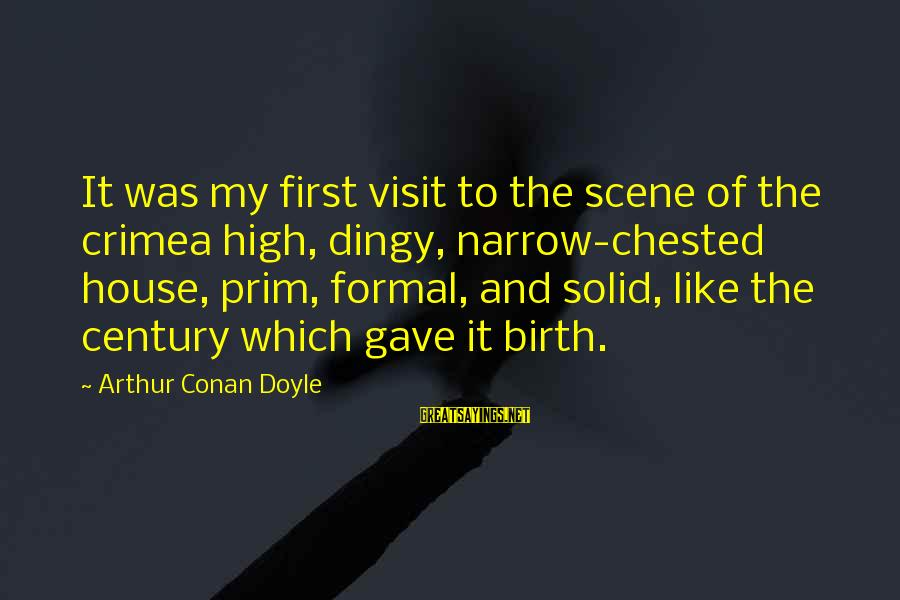 Prim Sayings By Arthur Conan Doyle: It was my first visit to the scene of the crimea high, dingy, narrow-chested house,