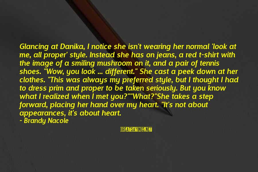 Prim Sayings By Brandy Nacole: Glancing at Danika, I notice she isn't wearing her normal 'look at me, all proper'