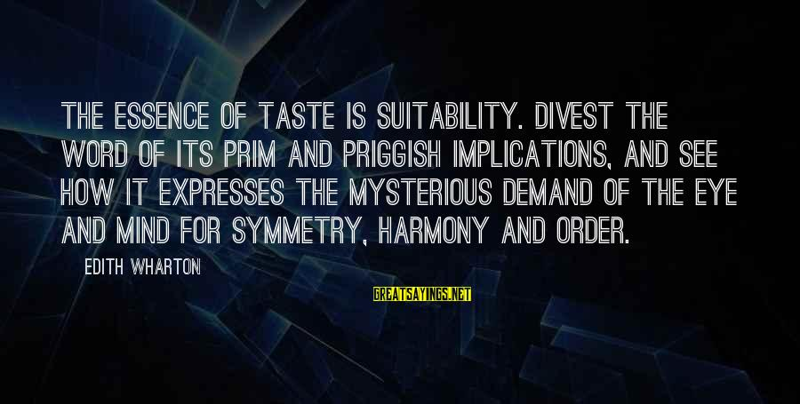 Prim Sayings By Edith Wharton: The essence of taste is suitability. Divest the word of its prim and priggish implications,
