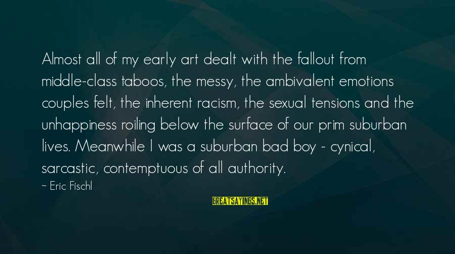 Prim Sayings By Eric Fischl: Almost all of my early art dealt with the fallout from middle-class taboos, the messy,