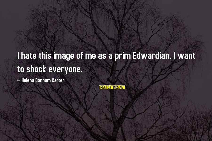 Prim Sayings By Helena Bonham Carter: I hate this image of me as a prim Edwardian. I want to shock everyone.