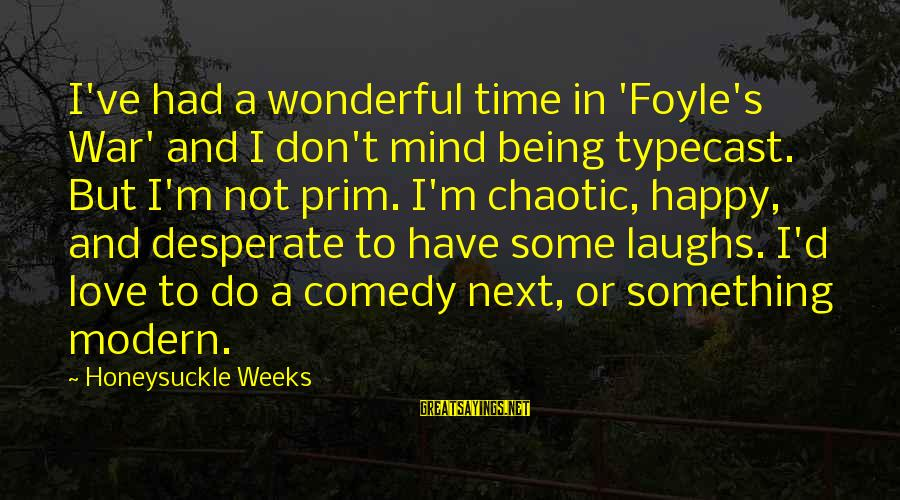 Prim Sayings By Honeysuckle Weeks: I've had a wonderful time in 'Foyle's War' and I don't mind being typecast. But