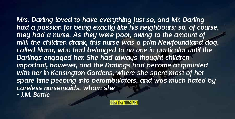 Prim Sayings By J.M. Barrie: Mrs. Darling loved to have everything just so, and Mr. Darling had a passion for