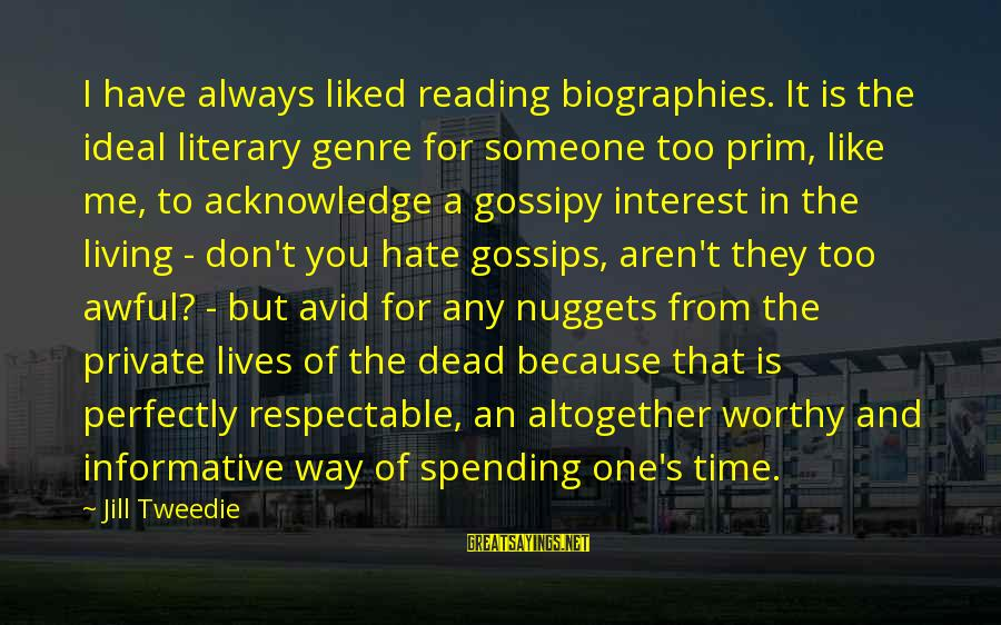 Prim Sayings By Jill Tweedie: I have always liked reading biographies. It is the ideal literary genre for someone too