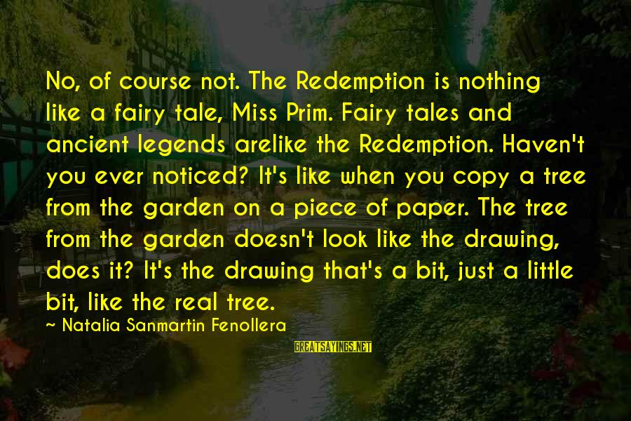 Prim Sayings By Natalia Sanmartin Fenollera: No, of course not. The Redemption is nothing like a fairy tale, Miss Prim. Fairy