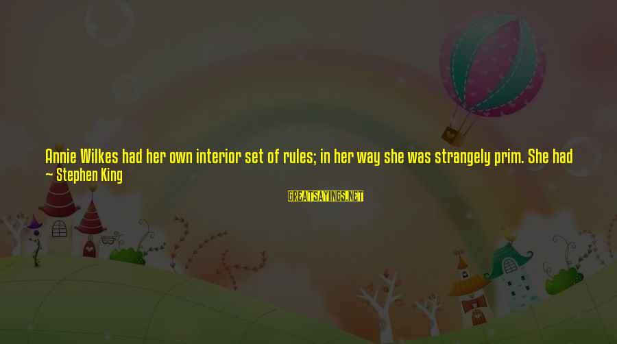Prim Sayings By Stephen King: Annie Wilkes had her own interior set of rules; in her way she was strangely