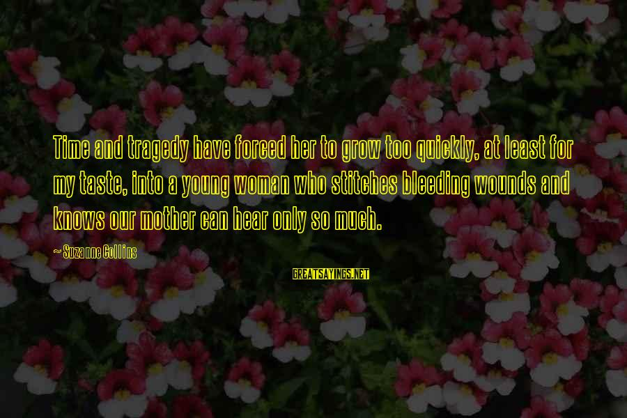 Prim Sayings By Suzanne Collins: Time and tragedy have forced her to grow too quickly, at least for my taste,