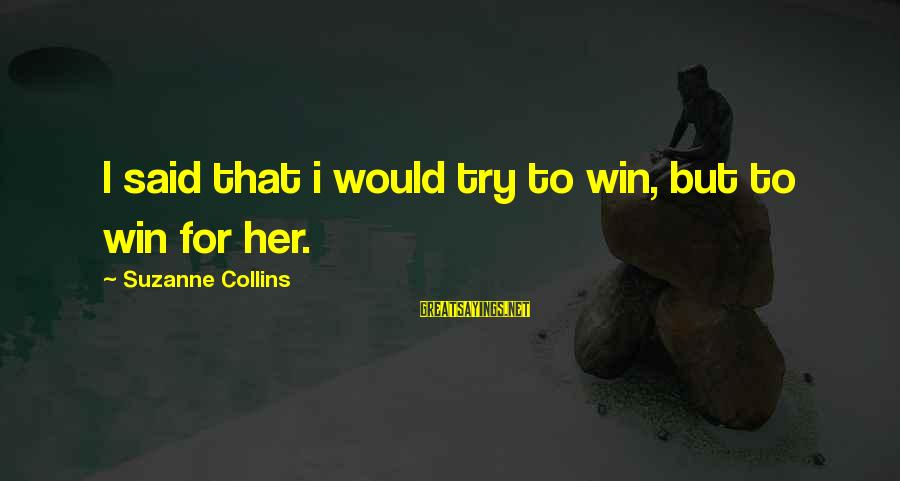 Prim Sayings By Suzanne Collins: I said that i would try to win, but to win for her.