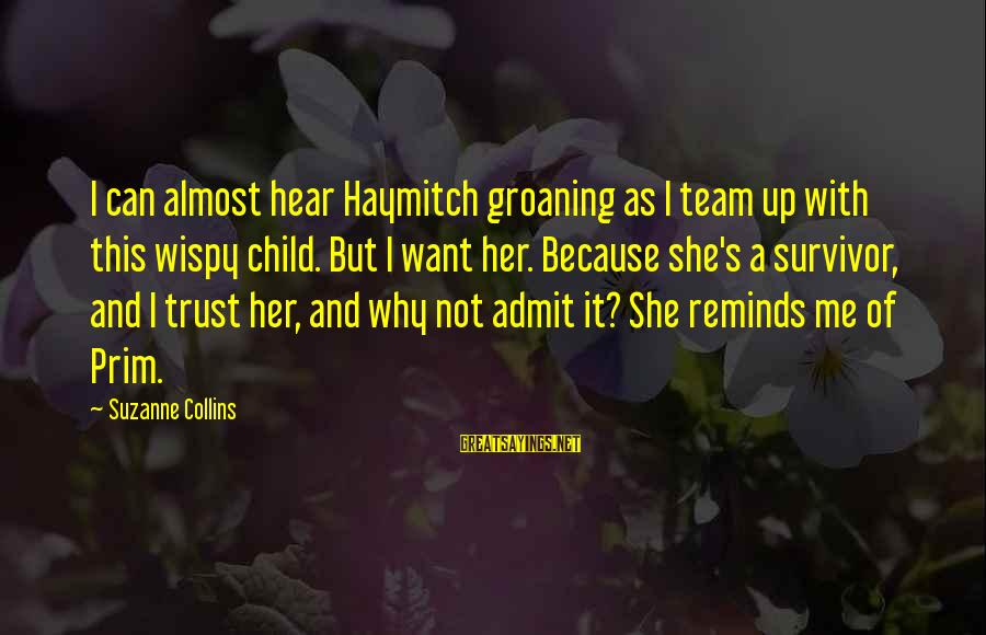 Prim Sayings By Suzanne Collins: I can almost hear Haymitch groaning as I team up with this wispy child. But
