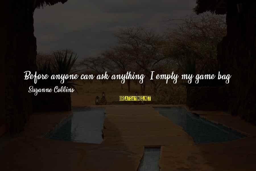 Prim Sayings By Suzanne Collins: Before anyone can ask anything, I empty my game bag and it becomes 18:00 -