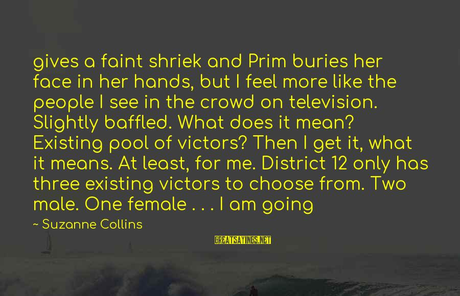Prim Sayings By Suzanne Collins: gives a faint shriek and Prim buries her face in her hands, but I feel