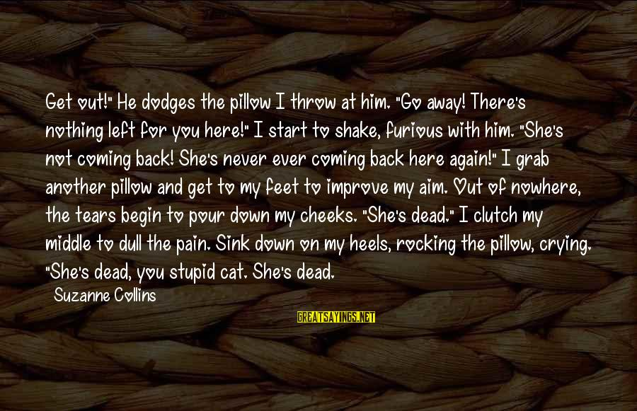 """Prim Sayings By Suzanne Collins: Get out!"""" He dodges the pillow I throw at him. """"Go away! There's nothing left"""