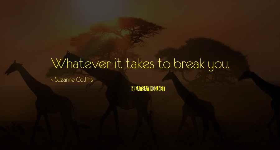 Prim Sayings By Suzanne Collins: Whatever it takes to break you.