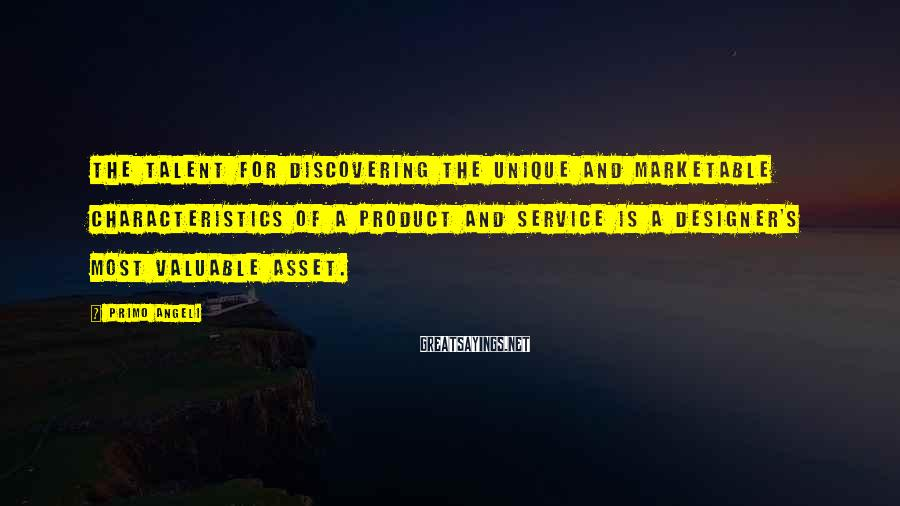 Primo Angeli Sayings: The talent for discovering the unique and marketable characteristics of a product and service is