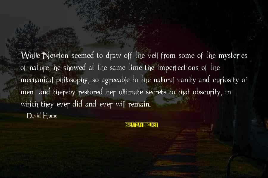 Prince Naveen Sayings By David Hume: While Newton seemed to draw off the veil from some of the mysteries of nature,