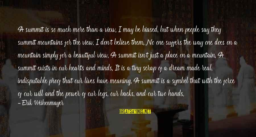 Prince Naveen Sayings By Erik Weihenmayer: A summit is so much more than a view. I may be biased, but when