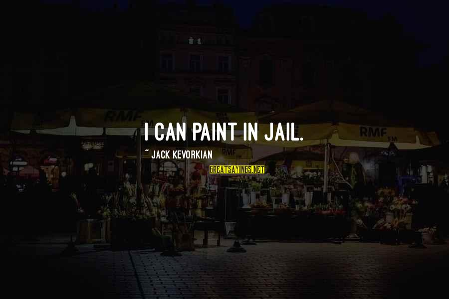 Prince Naveen Sayings By Jack Kevorkian: I can paint in jail.