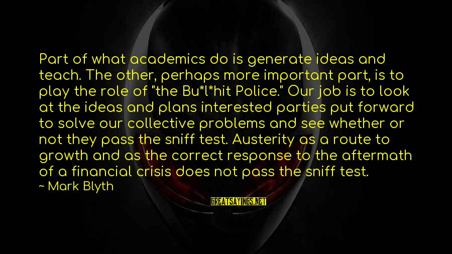 Prince Naveen Sayings By Mark Blyth: Part of what academics do is generate ideas and teach. The other, perhaps more important
