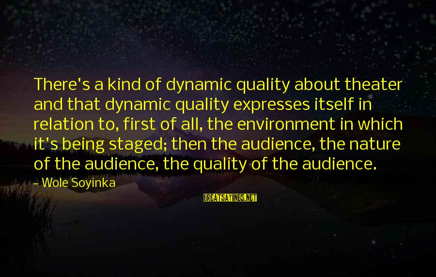 Prince Naveen Sayings By Wole Soyinka: There's a kind of dynamic quality about theater and that dynamic quality expresses itself in