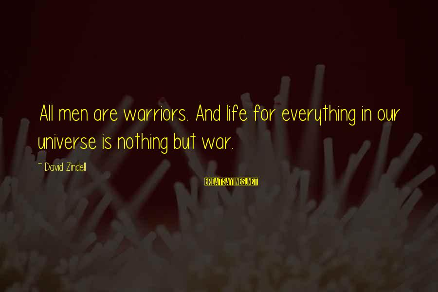 Princessly Sayings By David Zindell: All men are warriors. And life for everything in our universe is nothing but war.