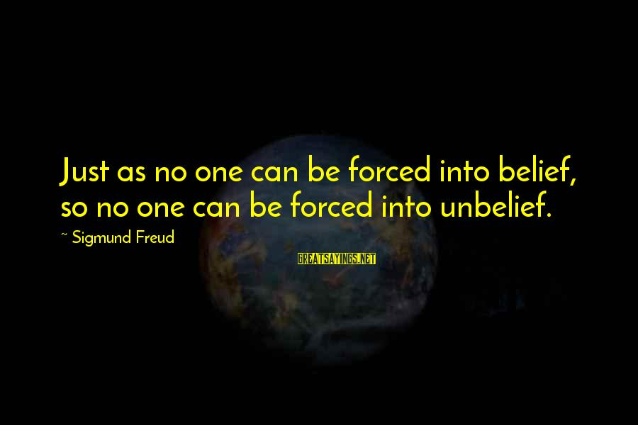 Princessly Sayings By Sigmund Freud: Just as no one can be forced into belief, so no one can be forced