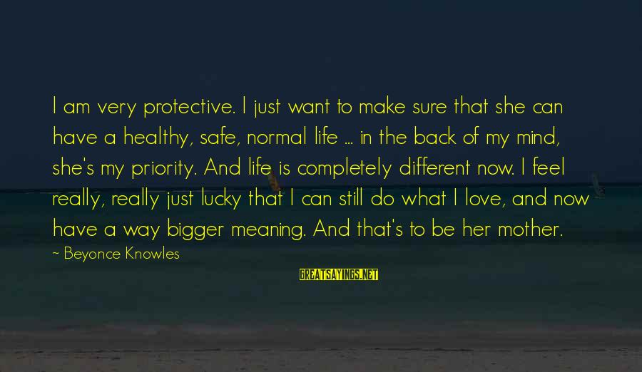Priorities In Love Sayings By Beyonce Knowles: I am very protective. I just want to make sure that she can have a