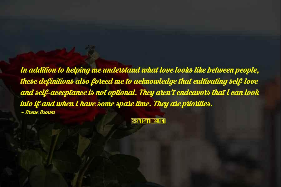 Priorities In Love Sayings By Brene Brown: In addition to helping me understand what love looks like between people, these definitions also