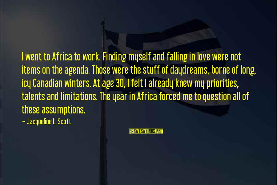 Priorities In Love Sayings By Jacqueline L. Scott: I went to Africa to work. Finding myself and falling in love were not items