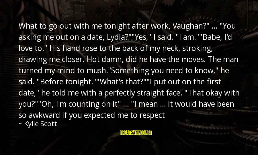 """Priorities In Love Sayings By Kylie Scott: What to go out with me tonight after work, Vaughan?"""" ... """"You asking me out"""