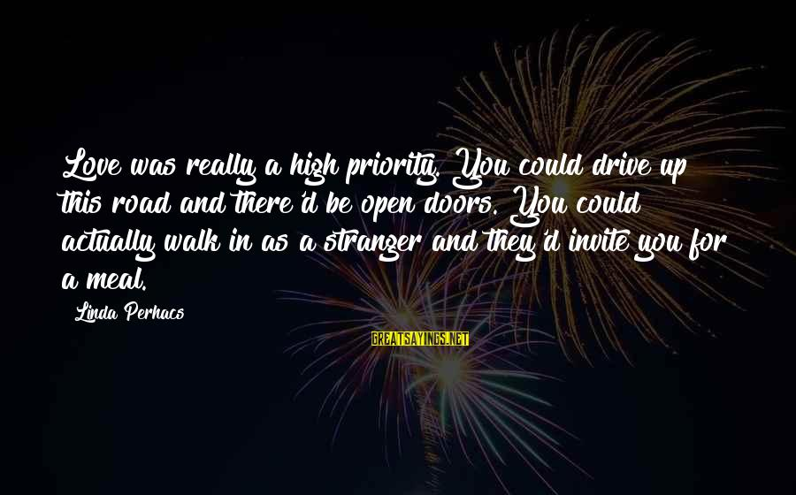 Priorities In Love Sayings By Linda Perhacs: Love was really a high priority. You could drive up this road and there'd be