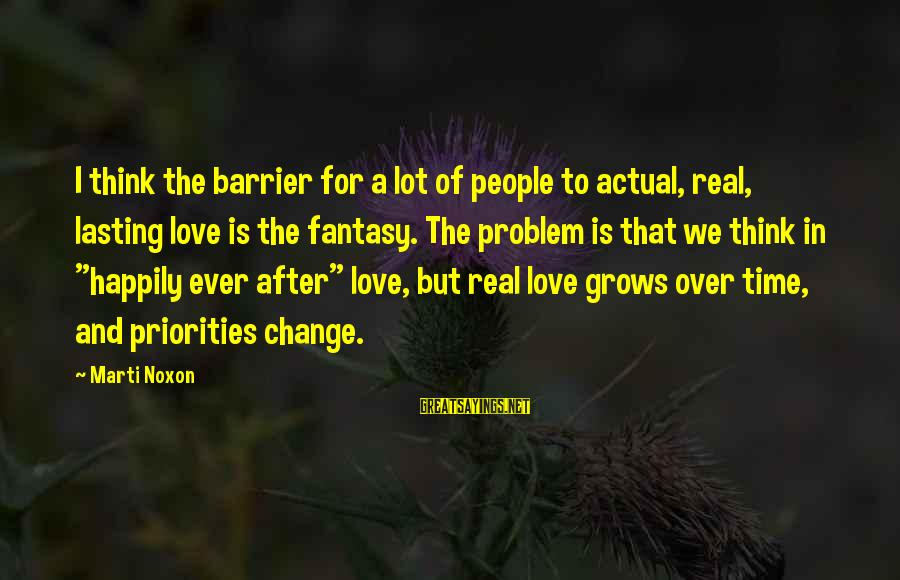 Priorities In Love Sayings By Marti Noxon: I think the barrier for a lot of people to actual, real, lasting love is