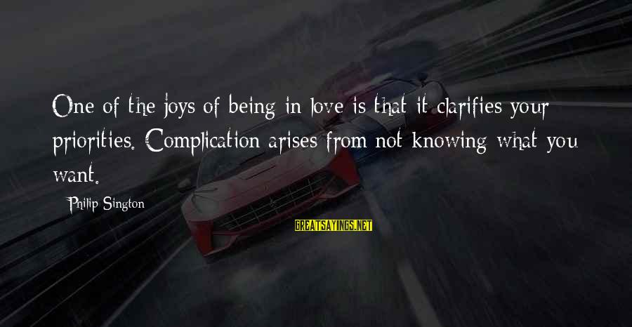 Priorities In Love Sayings By Philip Sington: One of the joys of being in love is that it clarifies your priorities. Complication