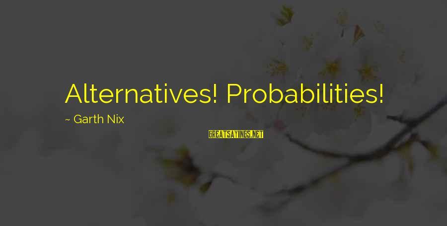 Probabilities Sayings By Garth Nix: Alternatives! Probabilities!