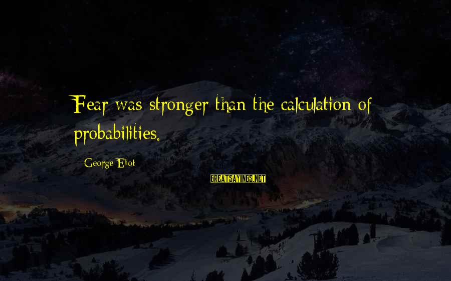 Probabilities Sayings By George Eliot: Fear was stronger than the calculation of probabilities.