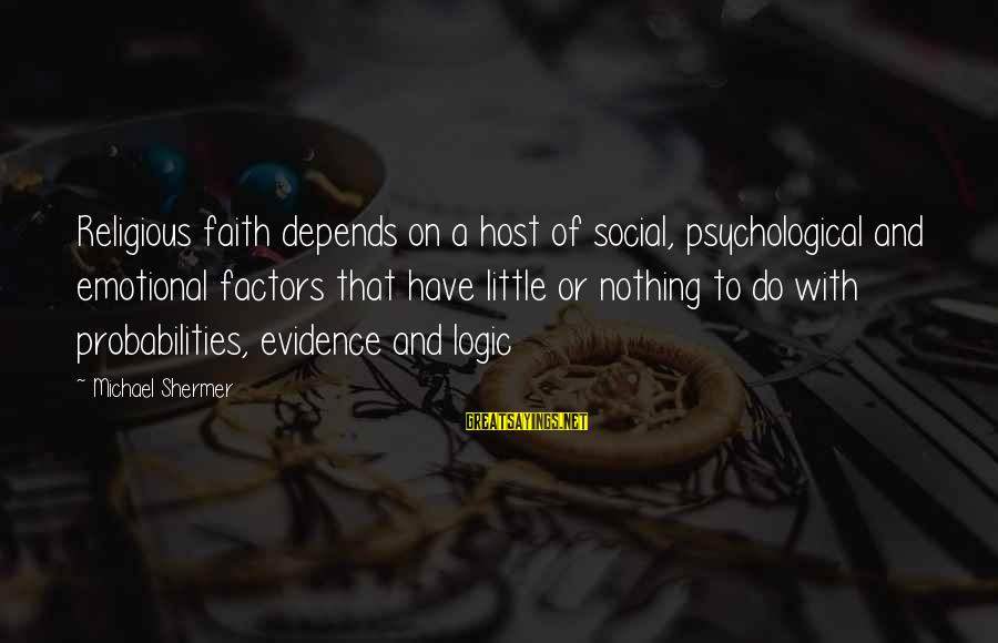 Probabilities Sayings By Michael Shermer: Religious faith depends on a host of social, psychological and emotional factors that have little