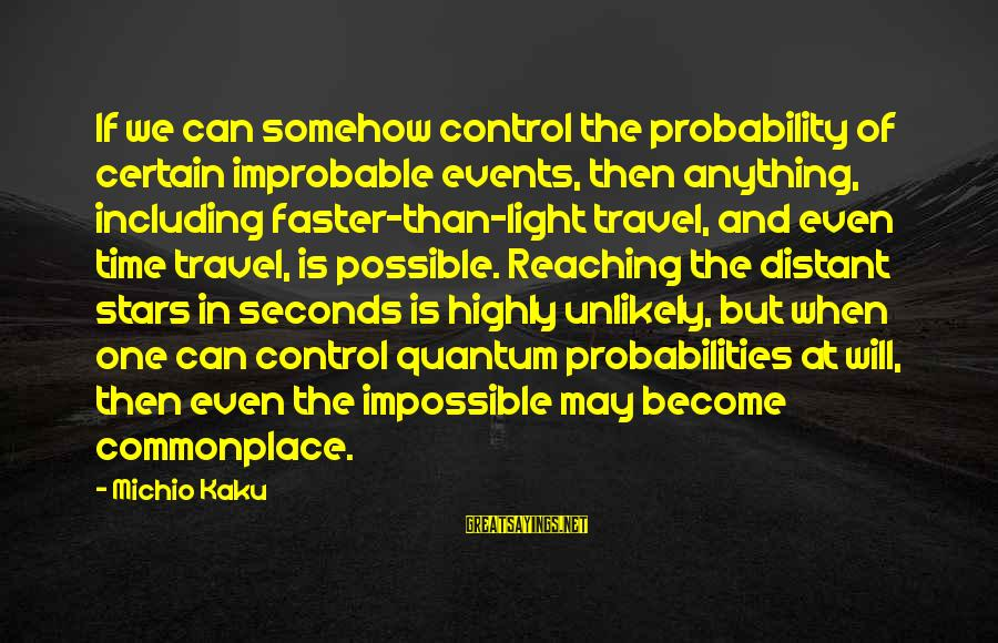 Probabilities Sayings By Michio Kaku: If we can somehow control the probability of certain improbable events, then anything, including faster-than-light