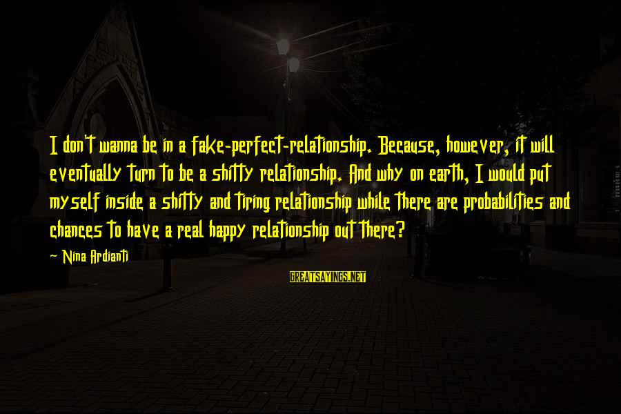 Probabilities Sayings By Nina Ardianti: I don't wanna be in a fake-perfect-relationship. Because, however, it will eventually turn to be