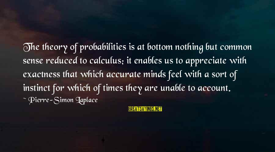 Probabilities Sayings By Pierre-Simon Laplace: The theory of probabilities is at bottom nothing but common sense reduced to calculus; it