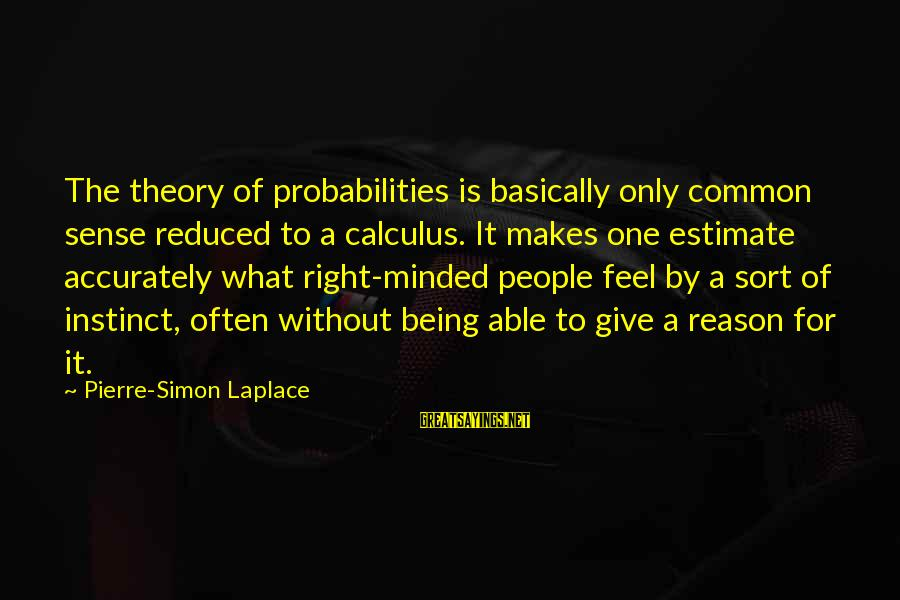Probabilities Sayings By Pierre-Simon Laplace: The theory of probabilities is basically only common sense reduced to a calculus. It makes
