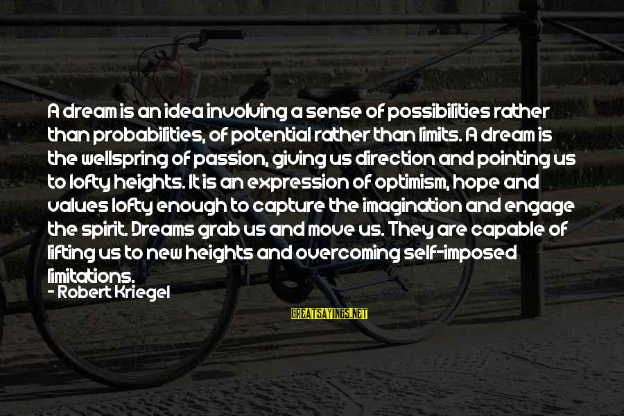 Probabilities Sayings By Robert Kriegel: A dream is an idea involving a sense of possibilities rather than probabilities, of potential