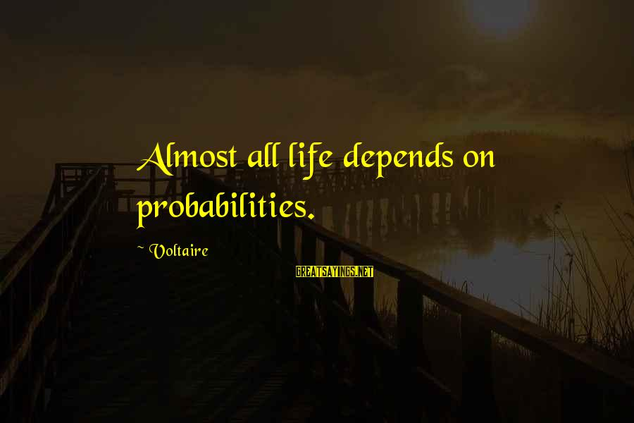 Probabilities Sayings By Voltaire: Almost all life depends on probabilities.
