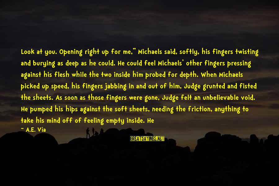 """Probed Sayings By A.E. Via: Look at you. Opening right up for me,"""" Michaels said, softly, his fingers twisting and"""