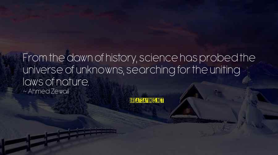 Probed Sayings By Ahmed Zewail: From the dawn of history, science has probed the universe of unknowns, searching for the