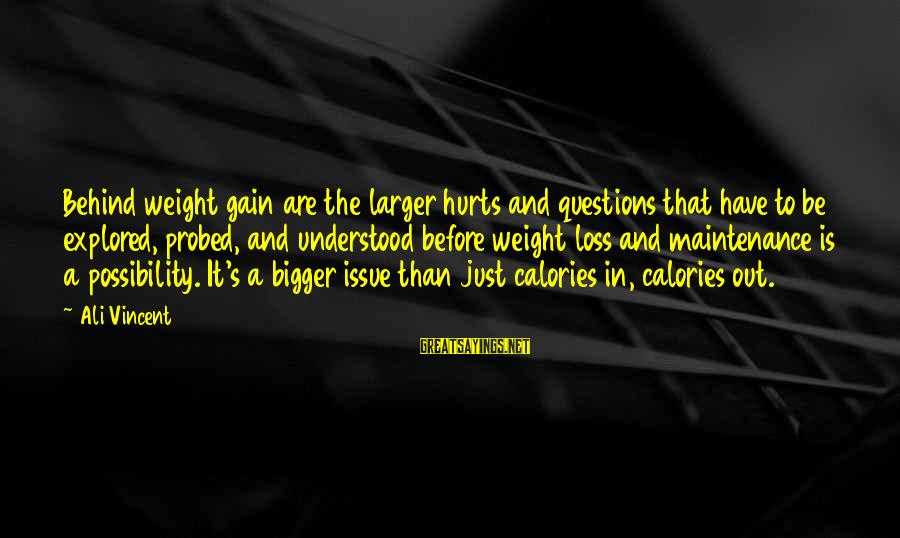Probed Sayings By Ali Vincent: Behind weight gain are the larger hurts and questions that have to be explored, probed,