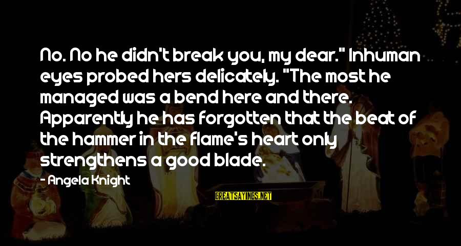 """Probed Sayings By Angela Knight: No. No he didn't break you, my dear."""" Inhuman eyes probed hers delicately. """"The most"""