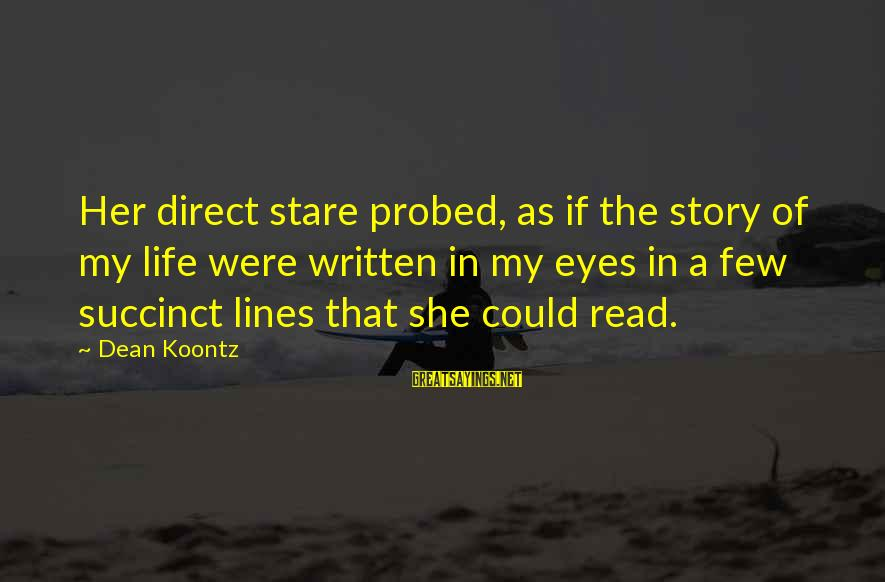 Probed Sayings By Dean Koontz: Her direct stare probed, as if the story of my life were written in my