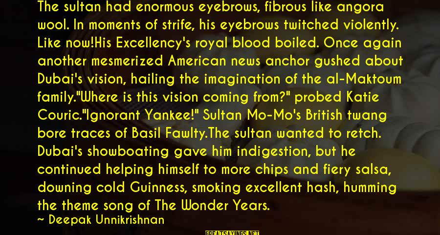 Probed Sayings By Deepak Unnikrishnan: The sultan had enormous eyebrows, fibrous like angora wool. In moments of strife, his eyebrows